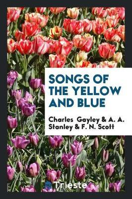 Songs of the Yellow and Blue by Charles Gayley