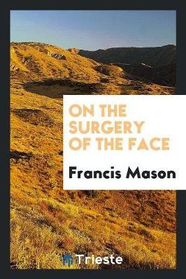 On the Surgery of the Face by Francis Mason
