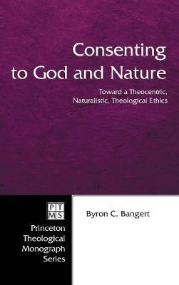 Consenting to God and Nature by Byron C Bangert