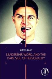 Leadership, Work, and the Dark Side of Personality by Seth M. Spain