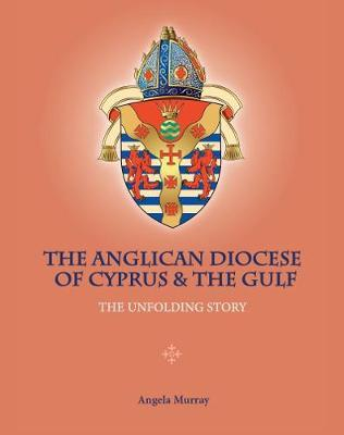 The Anglican Diocese of Cyprus and the Gulf by Angela Murray