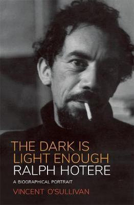 Ralph Hotere: The Dark is Light Enough by Vincent O'Sullivan