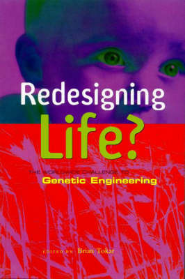 Redesigning Life?: the Worldwide Challenge to Genetic Engineering: The Worldwide Challenge to Genetic Engineering image
