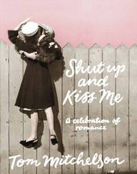 Shut Up and Kiss Me by Tom Mitchelson