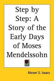 Step by Step: A Story of the Early Days of Moses Mendelssohn by Abram S. Isaacs image