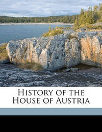 History of the House of Austria Volume 3 by William Coxe