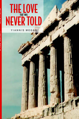 The Love That Was Never Told by Yiannis Megas
