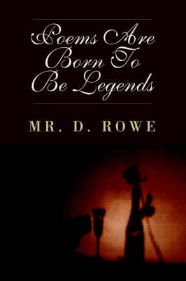 Poems Are Born to Be Legends by MR D. Rowe