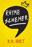 Rhyme Schemer by K A Holt