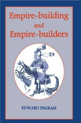 Empire-building and Empire-builders by Edward Ingram