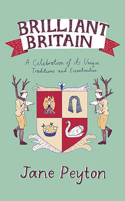 Brilliant Britain: A Celebration of Its Unique Traditions and Eccentricities by Jane Peyton