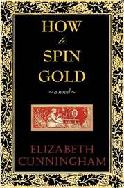 How to Spin Gold by Elizabeth Cunniingham