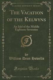 The Vacation of the Kelwyns by William Dean Howells