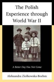 The Polish Experience through World War II by Aleksandra Ziolkowska-Boehm