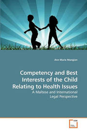 Competency and Best Interests of the Child Relating to Health Issues by Ann Marie Mangion