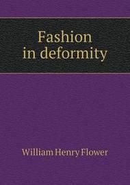 Fashion in Deformity by William Henry Flower