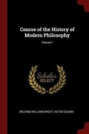 Course of the History of Modern Philosophy; Volume 1 by Orlando Williams Wight image