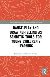 Dance-Play and Drawing-Telling as Semiotic Tools for Young Children's Learning by Jan Deans