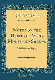 Notes on the Habits of Mice, Moles and Shrews by Fred E Brooks image