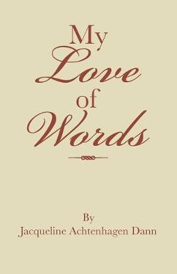 My Love of Words by Jacqueline Achtenhagen Dann