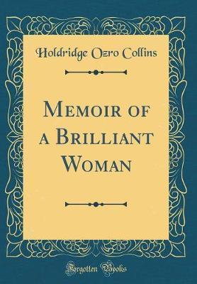 Memoir of a Brilliant Woman (Classic Reprint) by Holdridge Ozro Collins
