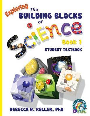 Exploring the Building Blocks of Science Book 1 Student Textbook (softcover) by Phd Rebecca W Keller