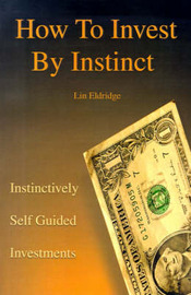 How to Invest by Instinct: Instinctively Self Guided Investments by Lin Eldridge image
