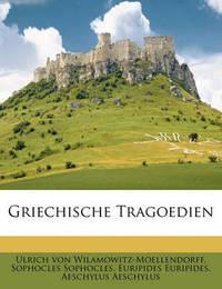 Griechische Tragoedien by Ulrich von Wilamowitz -Moellendorff