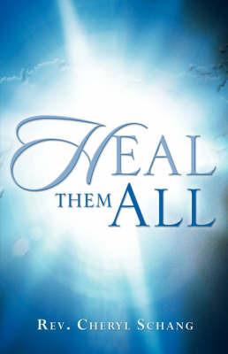 Heal Them All by Cheryl Schang