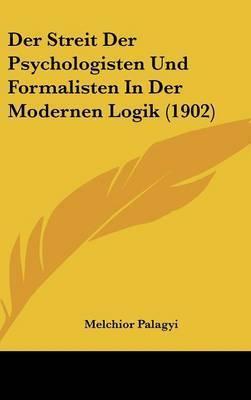Der Streit Der Psychologisten Und Formalisten in Der Modernen Logik (1902) by Melchior Palagyi