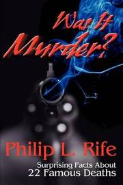 Was It Murder?: Surprising Facts about 22 Famous Deaths by Philip L. Rife image