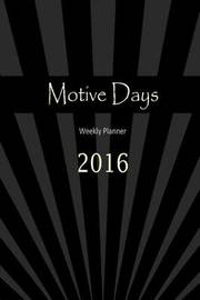 Motive Days Weekly Planner: 2016 by Ziv Bentsur image