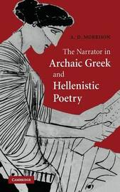 The Narrator in Archaic Greek and Hellenistic Poetry by Andrew D. Morrison image