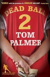 Dead Ball (Foul Play #2) by Tom Palmer