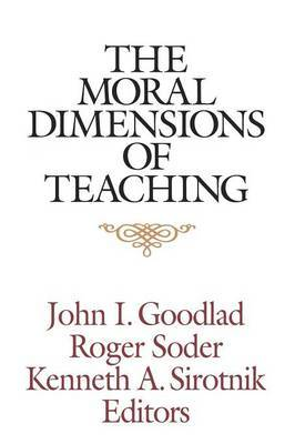 The Moral Dimensions of Teaching by John I Goodlad