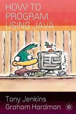How to Program Using Java by Tony Jenkins image