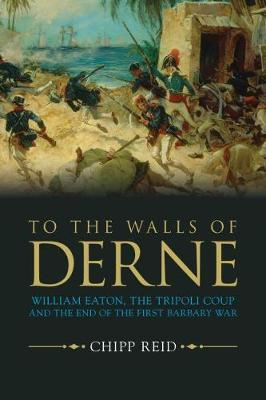 To the Walls of Derne by Chipp Reid