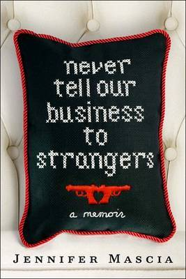 Never Tell Our Business to Strangers: A Memoir by Jennifer Mascia