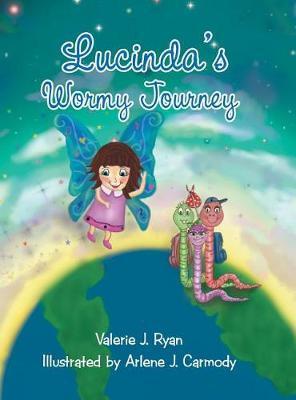 Lucinda's Wormy Journey by Valerie J Ryan