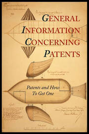 General Information Concerning Patents [Patents and How to Get One: A Practical Handbook] by Patent and Trademark Office