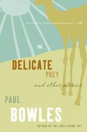 Delicate Prey and Other Stories by Paul Bowles