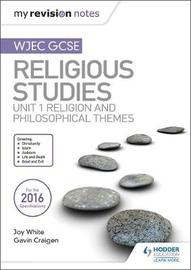 My Revision Notes WJEC GCSE Religious Studies: Unit 1 Religion and Philosophical Themes by Joy White