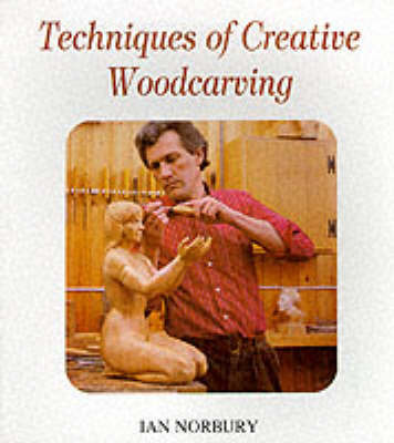 Techniques of Creative Woodcarving by Ian Norbury image