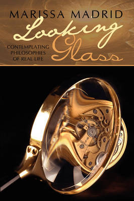 Looking Glass: Contemplating Philosophies of Real Life by Marissa Madrid image