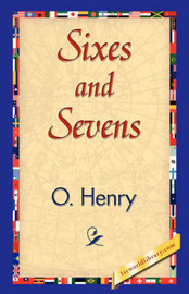 Sixes and Sevens by Henry O.