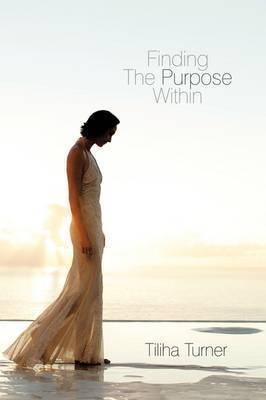 Finding The Purpose Within by Tiliha Turner