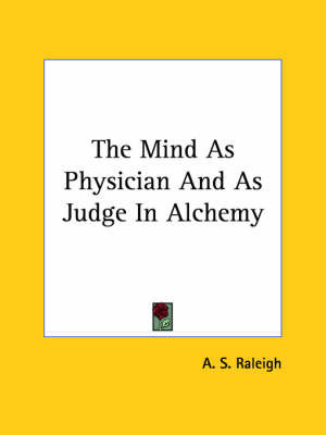 The Mind as Physician and as Judge in Alchemy by A.S. Raleigh