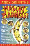 Mascot Madness by Andy Griffiths