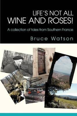 Life's Not All Wine and Roses! by Bruce Watson image