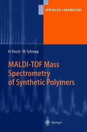 MALDI-TOF Mass Spectrometry of Synthetic Polymers by Harald Pasch